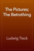 Ludwig Tieck - The Pictures; The Betrothing artwork