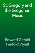 Edward Gerald Penfold Wyatt - St. Gregory and the Gregorian Music artwork