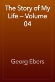 Georg Ebers - The Story of My Life — Volume 04 artwork