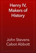 John Stevens Cabot Abbott - Henry IV, Makers of History artwork
