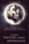 Tigress Book II Part 1 Rapture Under Moonlight