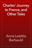 Anna Laetitia Barbauld - Charles' Journey to France, and Other Tales artwork