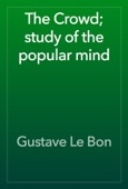 Gustave Le Bon - The Crowd; study of the popular mind artwork