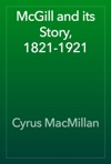 McGill And Its Story 1821-1921
