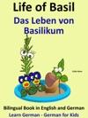 Learn German German For Kids Life Of Basil - Das Leben Von Basilikum Bilingual Book In German And English