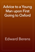 Edward Berens - Advice to a Young Man upon First Going to Oxford artwork