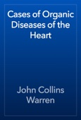 John Collins Warren - Cases of Organic Diseases of the Heart artwork