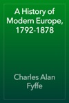 A History Of Modern Europe 1792-1878