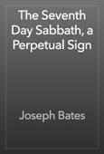 Joseph Bates - The Seventh Day Sabbath, a Perpetual Sign artwork