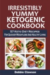 Irresistibly Yummy Ketogenic Cookbook 57 Keto Diet Recipes For Quicker Weightloss And Healthy Living