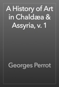 Georges Perrot - A History of Art in Chaldæa & Assyria, v. 1 artwork