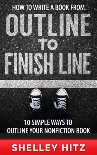 How to Write a Book From Outline to Finish Line 10 Simple Ways to Outline Your Nonfiction Book
