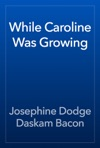 While Caroline Was Growing