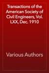 Transactions Of The American Society Of Civil Engineers Vol LXX Dec 1910