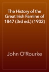 The History Of The Great Irish Famine Of 1847 3rd Ed 1902