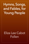 Hymns Songs And Fables For Young People