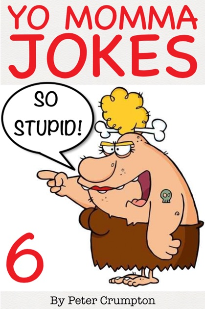 Yo Momma So Stupid Jokes by Peter Crumpton on iBooks