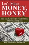 Lets Make Money Honey The Couples Guide To Starting A Service Business