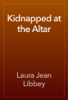 Laura Jean Libbey - Kidnapped at the Altar artwork