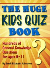 DOWNLOAD OF THE HUGE KIDS QUIZ BOOK: EDUCATIONAL, MATHEMATICS & GENERAL KNOWLEDGE QUIZZES, TRIVIA QUESTIONS & ANSWERS FOR CHILDREN PDF EBOOK