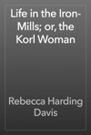 Life In The Iron-Mills Or The Korl Woman