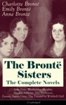 The Bront Sisters - The Complete Novels Jane Eyre Wuthering Heights Shirley Villette The Professor Emma Agnes Grey The Tenant Of Wildfell HallUnabridged