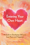 Entering Your Own Heart A Guide To Developing Self Love Inner Peace And Happiness