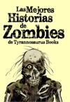 Las Mejores Historias De Zombies De Tyrannosaurus Books