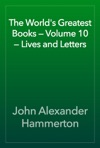 The Worlds Greatest Books  Volume 10  Lives And Letters