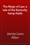 The Reign Of Law A Tale Of The Kentucky Hemp Fields