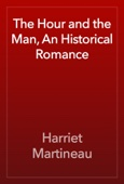 Harriet Martineau - The Hour and the Man, An Historical Romance artwork