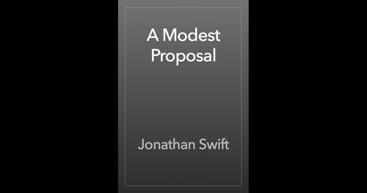 irony in jonathan swifts a modest proposal A modest proposal for preventing the by jonathan swift edited and annotated by jack lynch swift was irish, and though he much preferred living in england.
