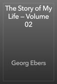 Georg Ebers - The Story of My Life — Volume 02 artwork