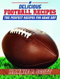 DOWNLOAD OF DELICIOUS FOOTBALL RECIPES: THE PERFECT RECIPES FOR TAILGATING OR YOUR FOOTBALL PARTY PDF EBOOK