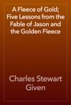 A Fleece Of Gold Five Lessons From The Fable Of Jason And The Golden Fleece