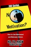 No Motivation How To Get Motivated And Motivate Others
