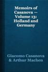 Memoirs Of Casanova  Volume 13 Holland And Germany