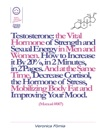 Testosterone The Vital Hormone Of Strength And Sexual Energy In Men And Women How To Increase It By 20 In 2 Minutes In 2 Pages Manual 007