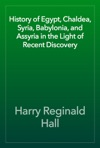 History Of Egypt Chaldea Syria Babylonia And Assyria In The Light Of Recent Discovery