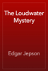 Edgar Jepson - The Loudwater Mystery artwork
