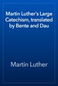Martin Luther - Martin Luther's Large Catechism, translated by Bente and Dau artwork