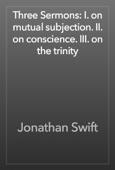 Jonathan Swift - Three Sermons: I. on mutual subjection. II. on conscience. III. on the trinity artwork