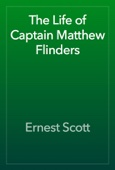 Ernest Scott - The Life of Captain Matthew Flinders artwork