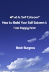 What Is Self Esteem How To Build Your Self Esteem And Feel Happy Now