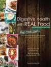 Digestive Health With REAL Food The Cookbook