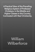 William Wilberforce - A Practical View of the Prevailing Religious System of Professed Christians, in the Middle and Higher Classes in this Country, Contrasted with Real Christianity. artwork