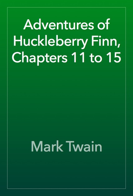 Adventures Of Huckleberry Finn Chapters 11 To 15 By Mark