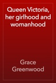 Grace Greenwood - Queen Victoria, her girlhood and womanhood artwork
