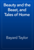 Bayard Taylor - Beauty and the Beast, and Tales of Home artwork