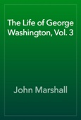 John Marshall - The Life of George Washington, Vol. 3 artwork